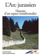 L'Arc Jurassien, Histoire D'Un Espace Frontalier - Couverture - Format classique