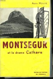 Montsegur Et Le Drame Cathare. Avant, Pendant, Apres La Tragedie. - Couverture - Format classique
