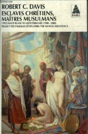 Esclaves chrétiens, maîtres musulmans ; l'esclavage blanc en Méditerranée (1500-1800) - Couverture - Format classique