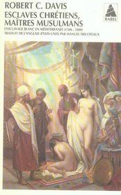 Esclaves chrétiens, maîtres musulmans ; l'esclavage blanc en Méditerranée (1500-1800) - Intérieur - Format classique