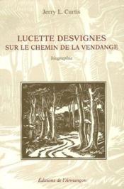 Lucette Desvignes ; sur le chemin de la vendange - Couverture - Format classique