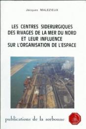 Les centres sidérurgiques des rivages de la mer du nord et leur influence sur l'organisation de l'espace - Couverture - Format classique