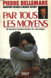 Par Tous Les Moyens. 38 Histoires Bouleversantes De Sauvetages. - Couverture - Format classique