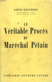 Le Veritable Proces Du Marechal Petain. - Couverture - Format classique