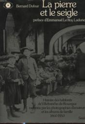 La Pierre Et Le Seigle Histoire Des Habitants De Villefranche De Rouergue Racontee Par Les Photographies D Amateurs Et Les Albums De Famille 1860 - 1950 - Couverture - Format classique