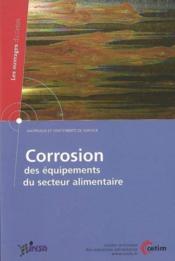 Corrosion des equipements du secteur alimentaire ; materiaux et traitements de surface les ouvrages du - Couverture - Format classique