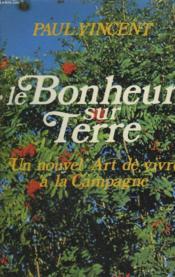 Le Bonheur Sur Terre. Un Nouvel Art De Vivre A La Campagne. - Couverture - Format classique