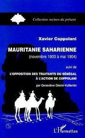 Mauritanie Saharienne : Novembre 1903 A Mai 1904 ; L'Opposition Des Traitants Du Senegal A L'Action De Coppolani - Intérieur - Format classique