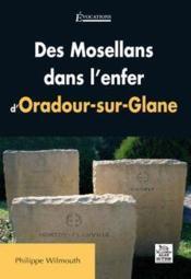 Des Mosellans dans l'enfer d'Oradour-sur-Glane - Couverture - Format classique
