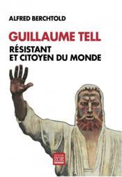 Guillaume tell resistant et citoyen du monde - Couverture - Format classique