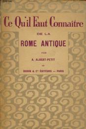 Ce Qu Il Faut Connaitre De La Rome Antique - Couverture - Format classique
