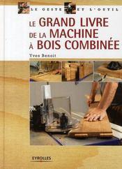 Le grand livre de la machine à bois combinée - Intérieur - Format classique