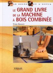 Le grand livre de la machine à bois combinée - Couverture - Format classique