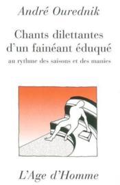 Chants Dilettantes D'Un Faineant Eduque ; Rythme Des Saisons Et Des Manies - Couverture - Format classique