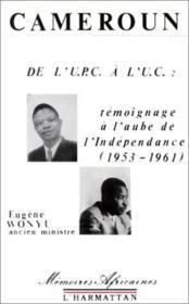 Cameroun ;de l'UPC à l'UC : témoignage à l'aube de l'Indépendance (1953-1961) - Couverture - Format classique