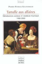 Tartuffe Aux Affaires. Generation Morale Et Horreur Politique 1980-2000 - Intérieur - Format classique