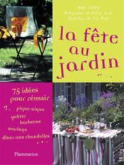 La fete au jardin - 75 idees pour reussir pique-nique, gouter, barbecue, mariage, diner aux chandell - Couverture - Format classique