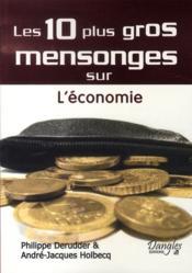 Les 10 plus gros mensonges sur l'économie - Couverture - Format classique