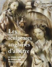 Les sculptures anglaises d'albâtre au musée national du moyen âge ; thermes de Cluny - Couverture - Format classique