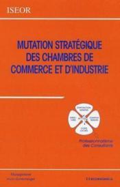La mutation strategique des chambres de commerce et d'industrie - Couverture - Format classique