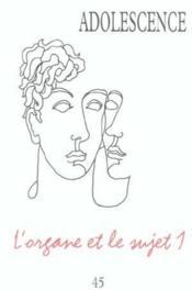 Revue Adolescence N.45 ; L'Organe Et Le Sujet T.1 - Couverture - Format classique