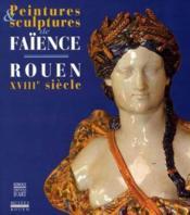 Peintures Et Sculptures De Faiences Rouen Xviiieme Siecle - Couverture - Format classique