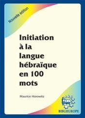 Initiation à la langue hébraïque en 100 mots - Couverture - Format classique