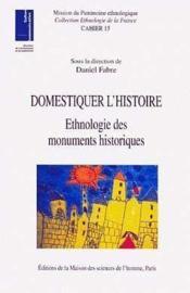 Domestiquer L'Histoire ; Ethnologie Des Monuments Historiques - Couverture - Format classique
