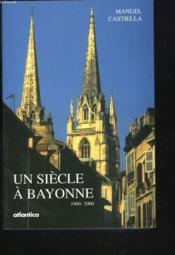 Un siecle a bayonne 1900 - 2000 - Couverture - Format classique
