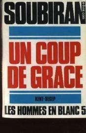 Les Hommes En Blanc - Tome 5 - Un Coup De Grace - Couverture - Format classique