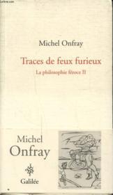 La philosophie féroce t.2 ; traces de feu furieux - Couverture - Format classique