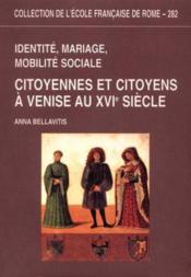 Identité, mariage, mobilité sociale ; citoyennes et citoyens à Venise au XVIe siècle - Couverture - Format classique