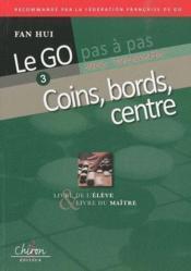 Le go pas à pas ; coins, bords, centre ; livre de l'élève et livre du maître - Couverture - Format classique