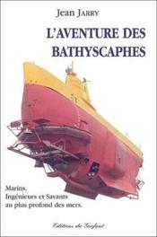 L'aventure des Bathyscaphes ; marins, ingénieurs et savants au plus profonds des mers - Couverture - Format classique