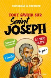 Tout savoir sur saint Joseph ; le guide ultime - Couverture - Format classique