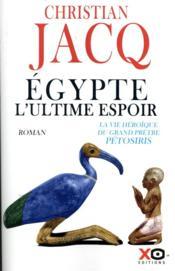 Egypte, l'ultime espoir ; la vie héroïque du grand prêtre Pétosiris - Couverture - Format classique