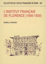 L'Institut Francais De Florence 1900-1920 Un Episode Des Relations Franco-Italiennes Au Debut Du Xxe - Couverture - Format classique