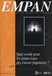 Revue Empan N.67 ; Quel Avenir Pour Les Jeunes Issus Des Classes Populaires? - Intérieur - Format classique