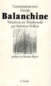 Conversation avec George Balanchine ; variations sur Tchaïkowski - Couverture - Format classique