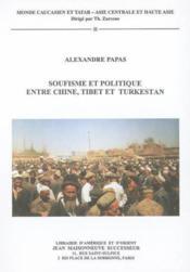 Soufisme et politique entre chine, tibet et turkestan. etude sur les khwajas naqshbandis du turkesta - Couverture - Format classique