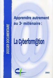 Apprendre autrement au 3e millénaire ; la cyberformation (edition 2003) - Couverture - Format classique