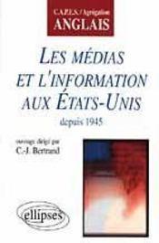 Les médias de l'information aux Etats-Unis depuis 1945 ; Capes/Agrégation anglais - Intérieur - Format classique