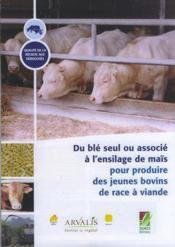 Du ble seul ou associe a l'ensilage de mais pour produire des jeunes bovins de race a viande (qualit - Couverture - Format classique
