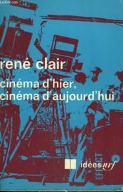 Cinema D'Hier, Cinema D'Aujourd'Hui. Collection : Idees N° 227 - Couverture - Format classique