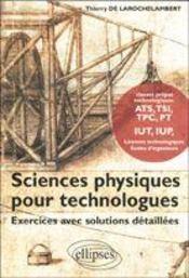 Sciences Physiques Pour Technologues Exercices Avec Solutions Detaillees Ats Tsi Tpc Pt Iut Iup - Intérieur - Format classique