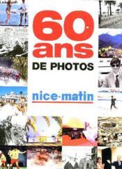 Nice-Matin ; 60 ans de photos - Couverture - Format classique