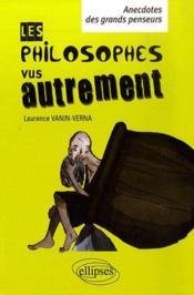 Philosophes vus autrement ; petites anecdotes des grands penseurs - Couverture - Format classique