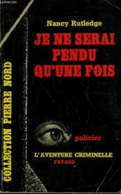 Je Ne Serai Pendu Qu'Une Fois. Collection L'Aventure Criminelle N° 50 - Couverture - Format classique
