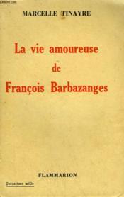 La Vie Amoureuse De Francois Barbazanges. - Couverture - Format classique