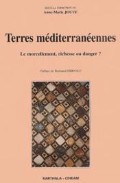 Terres Mediterraneennes. Le Morcellement, Richesse Ou Danger? - Couverture - Format classique